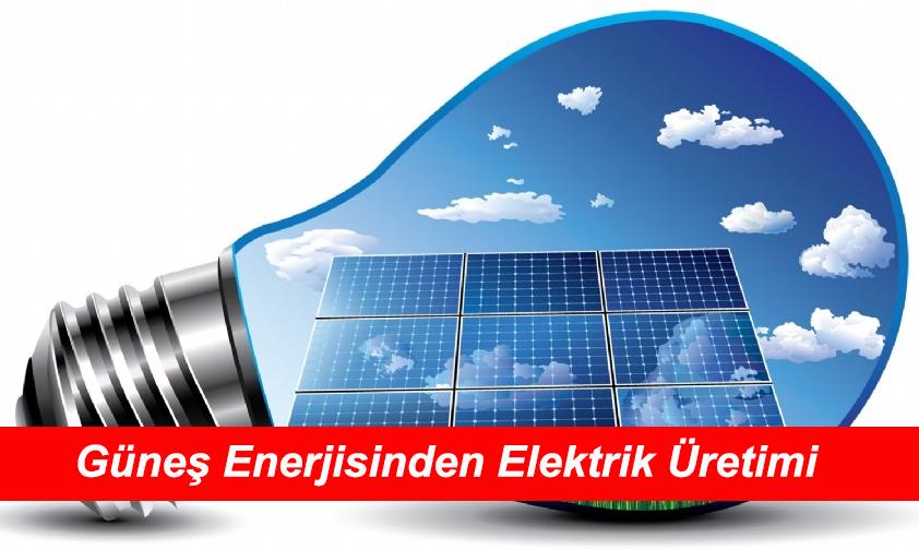 Güneş Enerjisi Elektrik Üretimi Projeleri ve Avantajları