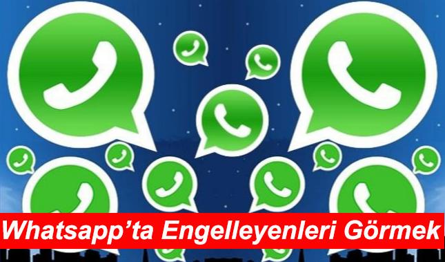 WhatsApp'ta Engelleme Nasıl Anlaşılır?Engelleyen Kişi Bulma
