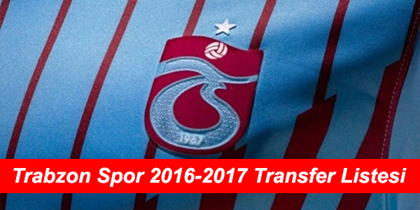 Trabzon Spor'un 2016-2017 Transfer Bombaları Özel Listesi