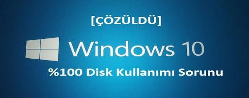 Windows 10 %100 Disk Kullanımı Yavaşlama Çözümü ve Hızlandırma