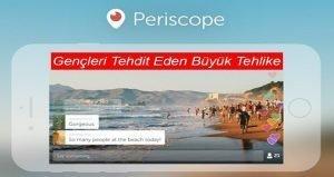 Periscope Nedir?Periscope Kullanımı Çocuklar ve Gençler İçin En Büyük Tehlike