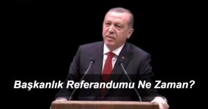 Başkanlık Referandumu Ne Zaman Yapılacak? Referandum Tarihi