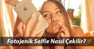 Selfie Çekilirken Fotojenik Poz Nasıl Verilir? Selfie Çekim Hileleri