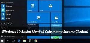 Windows 10 Başlat Menüsü Çalışmıyor Açılmaması Sorunu ve Çözümü