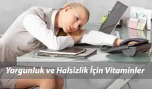 Yorgunluğu Alan Güç Veren Dinç Tutan En Etkili Vitamin ve İlaçlar