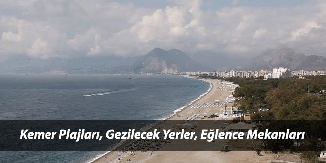 Antalya Kemer Plajları, Kemerde Nereleri Gezmeli ,Eğlence Mekanları