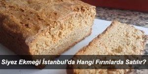 Siyez Ekmeği İstanbul'da Nerede Satılır Nerede Bulunur?