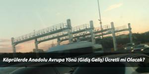 FSM Köprüsünde Anadolu Avrupa Yönü Geçiş Paralı mı Oluyor?